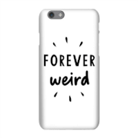 The Motivated Type Forever Weird Phone Case for iPhone and Android - iPhone 6S - Tough Case - Matte