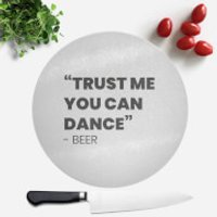 Trust Me You Can Dance - Beer Round Chopping Board