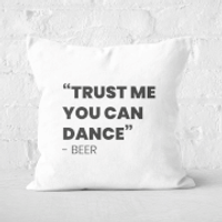 Trust Me You Can Dance - Beer Square Cushion - 50x50cm - Soft Touch