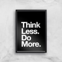 The Motivated Type Think Less Do More Giclee Art Print - A2 - Black Frame