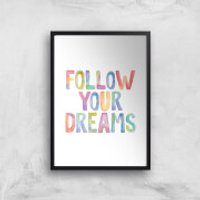 The Motivated Type Follow Your Dreams Giclee Art Print - A3 - Black Frame