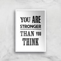 The Motivated Type You Are Stronger Than You Think Giclee Art Print - A3 - White Frame