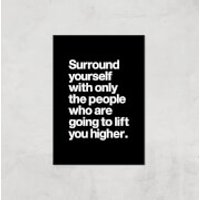 The Motivated Type Surround Yourself With Only The People Who Are Going To Lift You Higher Giclee Ar