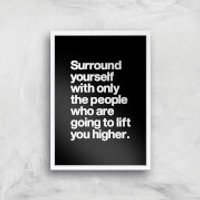 The Motivated Type Surround Yourself With Only The People Who Are Going To Lift You Higher Giclee Art Print - A4 - White Frame