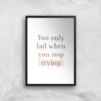 The Motivated Type You Only Fail When You Stop Trying Giclee Art Print - A3 - Black Frame