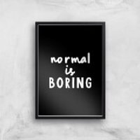 The Motivated Type Normal Is Boring Giclee Art Print - A2 - Black Frame