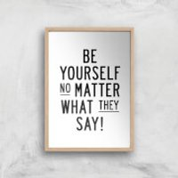 The Motivated Type Be Yourself No Matter What They Say Giclee Art Print - A4 - Wooden Frame