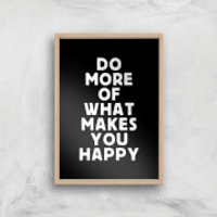 The Motivated Type Do More Of What Makes You Happy Giclee Art Print - A4 - Wooden Frame