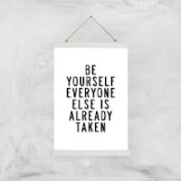 The Motivated Type Be Yourself Everyone Else Is Already Taken Giclee Art Print - A3 - White Hanger