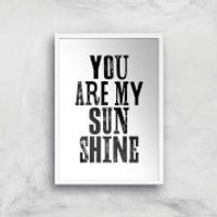 The Motivated Type You Are My Sunshine Giclee Art Print - A2 - White Frame