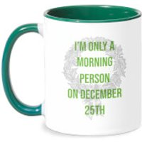 I'm Only A Morning Person On December 25th Mug - White/Green