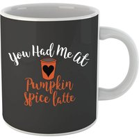 You Had me at Pumpkin Spice Latte Mug - Pumpkin Gifts