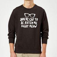 You've Cat To Be Kitten Me Sweatshirt - Black - XXL - Black - Kitten Gifts