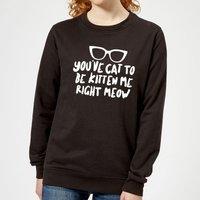 You've Cat To Be Kitten Me Women's Sweatshirt - Black - XXL - Black - Kitten Gifts