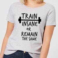 Train Insane or Remain the Same Women's T-Shirt - Grey - XL - Grey