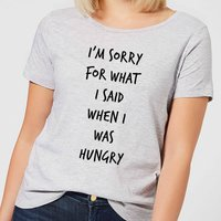 Im sorry for what I Said when Hungry Women's T-Shirt - Grey - XXL - Grey