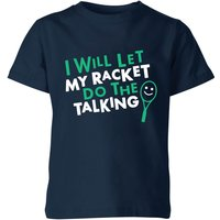 I will let my Racket do the Talking Kids' T-Shirt - Navy - 5-6 Years - Navy