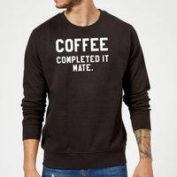 Coffee Completed it Mate Sweatshirt - Black - S - Black