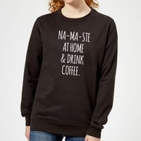 Na-ma-ste at Home and Drink Coffee Women's Sweatshirt - Black - S - Black