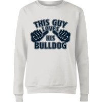 This Guy Loves His Bulldog Women's Sweatshirt - White - M - White