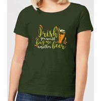 Irish You Would Buy Me Another Beer Women's T-Shirt - Forest Green - XXL - Forest Green - Beer Gifts