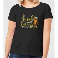 Irish You Would Buy Me Another Beer Women's T-Shirt - Black - XXL - Black - Beer Gifts