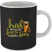 Irish You Would Buy Me Another Beer Mug - Beer Gifts