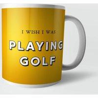 I Wish I Was Playing Golf Mug - Golf Gifts
