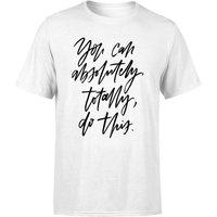 PlanetA444 You Can Absolutely, Totally, Do This Men's T-Shirt - White - XS - White