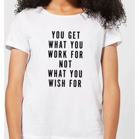 You Get What You Work for Women's T-Shirt - White - 3XL - White