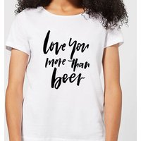 Love You More Than Beer Women's T-Shirt - White - XXL - White - Beer Gifts