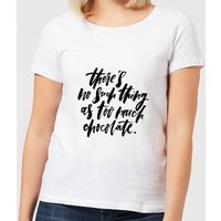 There's No Such Thing As Too Much Chocolate Women's T-Shirt - White - 5XL - White