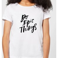 Do Epic Things Women's T-Shirt - White - 5XL - White