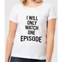 I Will Only Watch One Episode Women's T-Shirt - White - 3XL - White