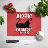 At Least My Cat Loves Me (Probably) Chopping Board