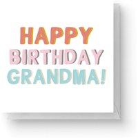 Happy Birthday Grandma Square Greetings Card (14.8cm x 14.8cm) - Grandma Gifts