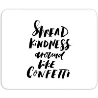 Spread Kindness Around Like Confetti Mouse Mat
