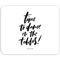 Time To Dance On The Tables Mouse Mat - Dance Gifts