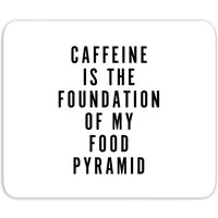 Caffeine Is The Foundation Of My Food Pyramid Mouse Mat - Makeup Gifts