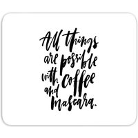 All Things Are Possible With Coffee And Mascara Mouse Mat - Makeup Gifts