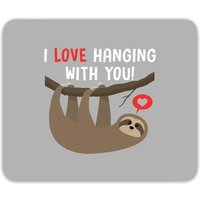 I Love Hanging With You Mouse Mat