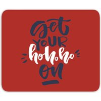 Get Your Ho Ho Ho On Mouse Mat