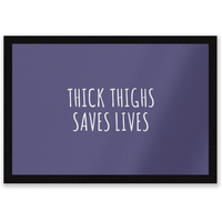 Thick Thighs Saves Lives Entrance Mat
