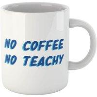 No Coffee No Teachy Mug - Coffee Gifts