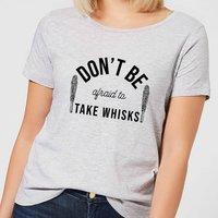 Cooking Don't Be Afraid To Take Whisks Women's T-Shirt - 3XL - Grey