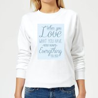 When You Love What You Have You Have Everything You Need Women's Sweatshirt - White - M - White