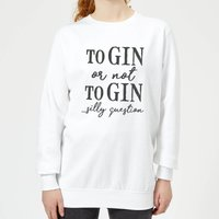 To Gin Or Not To Gin... Silly Question Women's Sweatshirt - White - S - White