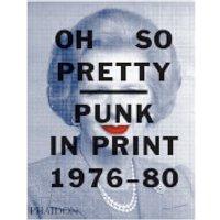 Phaidon Books: Oh So Pretty: Punk in Print 1976-1980
