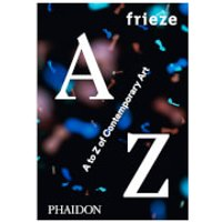 Phaidon Books: Frieze A to Z of Contemporary Art - Books Gifts