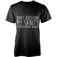 Dont Question My Sanity T Shirt- Black - XL - Grey